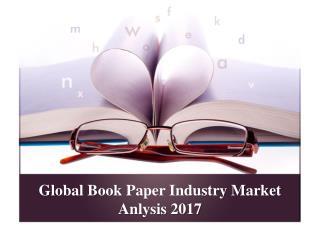 Global Book Paper Industry Market Anlysis 2017