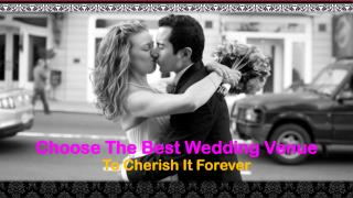 Choose The Best Wedding Venue To Cherish It Forever