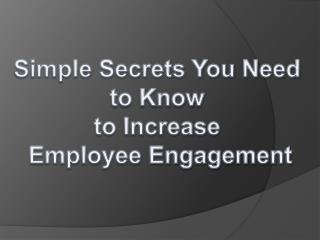 Simple Secrets You Need to Know to Increase Employee Engagement