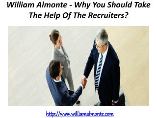 William Almonte - Why You Should Take The Help Of The Recruiters?