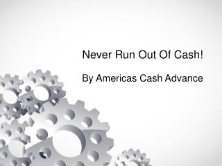 Never Run Out Of Cash By Americas Cash Advance