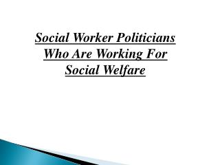 Social Worker Politicians Who Are Working For Social Welfare