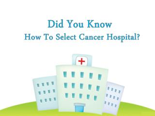 How Do Choose a Doctor and Hospital to treat my Cancer?