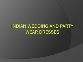 Indian Wedding and Party Wear Dresses