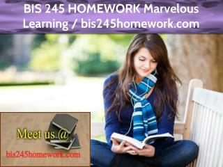 BIS 245 HOMEWORK Marvelous Learning / bis245homework.com