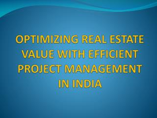 OPTIMIZING REAL ESTATE VALUE WITH EFFICIENT PROJECT MANAGEMENT IN INDIA