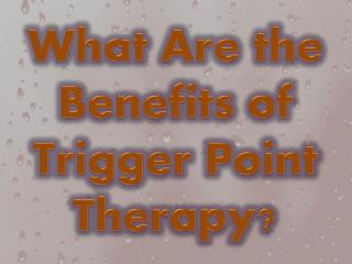 What Are the Benefits of Trigger Point Therapy?