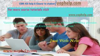 COM 425 help A Clearer to student/uophelp.com