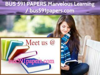 BUS 591 PAPERS Marvelous Learning /bus591papers.com