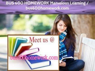 BUS 600 HOMEWORK Marvelous Learning /bus600homework.com