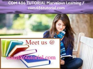 COM 486 TUTORIAL Marvelous Learning /com486tutorial.com