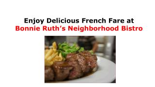 Enjoy Delicious French Fare at Bonnie Ruth's Neighborhood Bistro