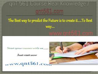 QNT 561 Course Real Knowledge / qnt561.com