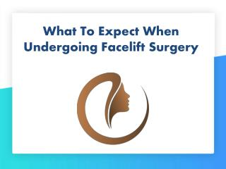 What To Expect When Undergoing Facelift Surgery
