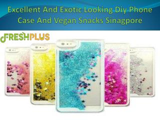 Excellent And Exotic Looking Diy Phone Case And Vegan Snacks Sinagpore