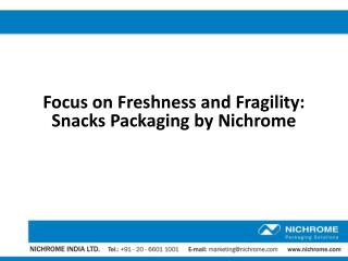 Focus on Freshness and Fragility - Snacks Packaging by Nichrome