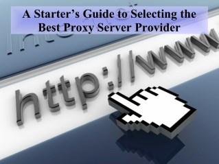 A Starter's Guide to Selecting the Best Proxy Server Provider