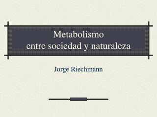 Metabolismo entre sociedad y naturaleza
