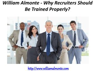 William Almonte - Why Recruiters Should Be Trained Properly?