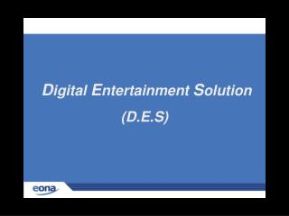 Digital Entertainment Solution D.E.S What role