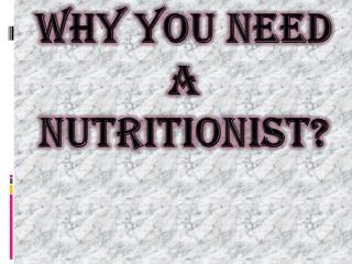 Various Reasons Why You Need a Nutritionist!