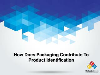 How Does Packaging Contribute To Product Identification