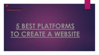 5 BEST PLATFORMS TO CREATE A WEBSITE