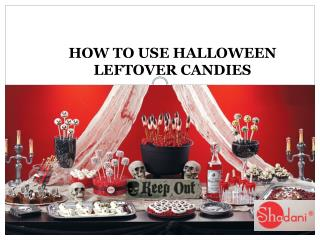 What to do with Leftover Halloween Candies
