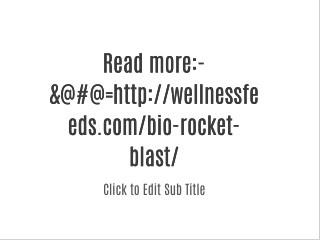 MoRe InFo:-&@#@=http://wellnessfeeds.com/bio-rocket-blast/