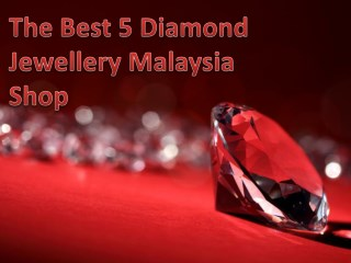 The Best 5 Diamond Jewellery Malaysia Shop