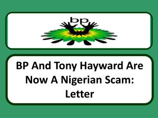 BP And Tony Hayward Are Now A Nigerian Scam: Letter, BP Hold