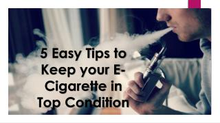 5 Easy Tips to Keep your E-Cigarette in Top Condition