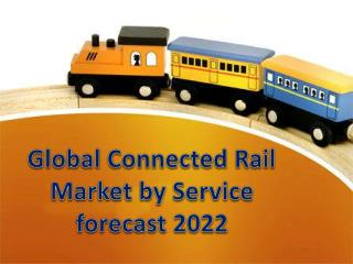 Global Connected Rail Market by Service forecast 2022