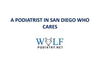 A PODIATRIST IN SAN DIEGO WHO CARES
