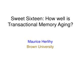 Sweet Sixteen: How well is Transactional Memory Aging