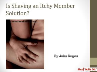 Is Shaving an Itchy Member Solution?