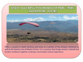 ENJOY ALLURING PANORAMAS OF PERU : PERU ADVENTURE  TOURS