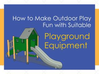 How to make Outdoor play fun with suitable playground equipment