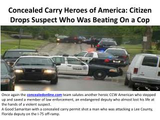 Concealed Carry Heroes of America: Citizen drops suspect who was beating on a cop