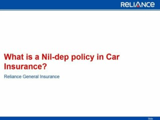 What is a Nil-dep policy in Car Insurance-Reliance General Insurance