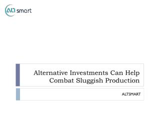Alternative investments can help combat sluggish production