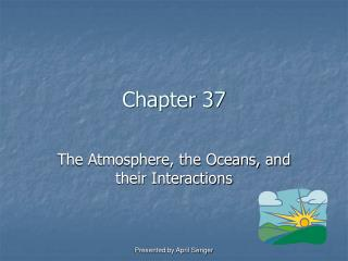 The Atmosphere, the Oceans, and their Interactions