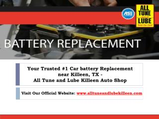 Find your Reliable Car Battery Replacement near Killeen TX - All Tune and Lube Killeen