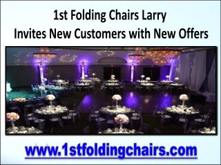1st Folding Chairs Larry Invites New Customers with New Offers