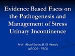 Evidence Based Facts on the Pathogenesis and Management of Stress Urinary Incontinence