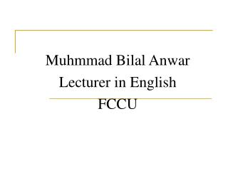 Muhmmad Bilal Anwar Lecturer in English FCCU