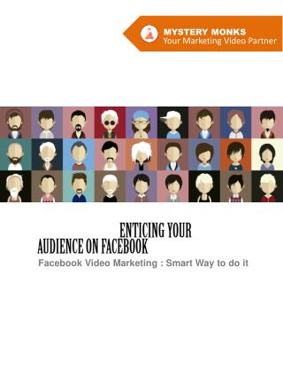 FACEBOOK VIDEO MARKETING :Enticing your audience on facebook