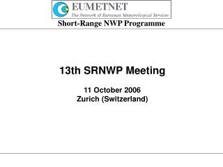 13th SRNWP Meeting  11 October 2006 Zurich Switzerland