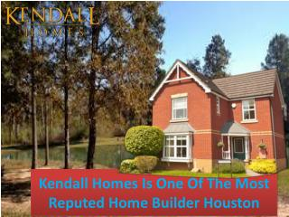 Kendall Homes Is One Of The Most Reputed Home Builder Houston