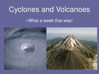 Cyclones and Volcanoes